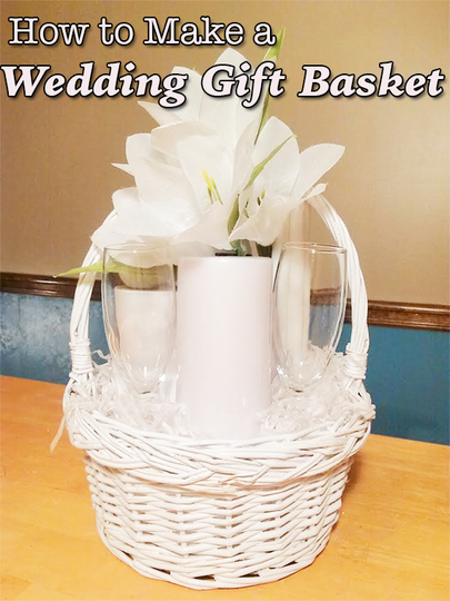 Gift Baskets For Wedding Couple: How To Make A Wedding Gift Basket