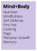 Mind+Body: Nutrition, Mindfulness, Self-Defense, First Aid, Cooking, Yoga, Personal Growth, Memory